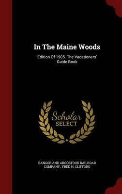 In the Maine Woods : Edition of 1905. the Vacationers' Guide Book