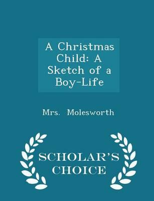 A Christmas Child : A Sketch of a Boy-Life - Scholar's Choice Edition