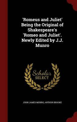'Romeus and Juliet' Being the Original of Shakespeare's 'Romeo and Juliet'. Newly Edited by J.J. Munro