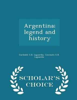 Argentina; Legend and History - Scholar's Choice Edition