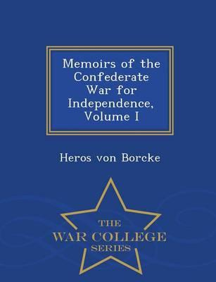 Memoirs of the Confederate War for Independence, Volume I - War College Series