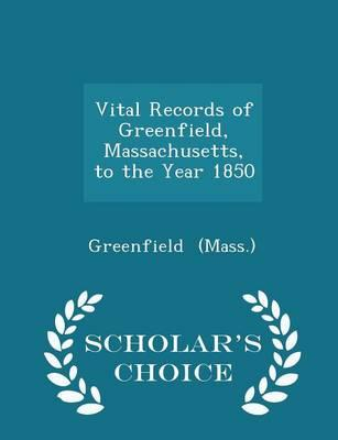 Vital Records of Greenfield, Massachusetts, to the Year 1850 - Scholar's Choice Edition
