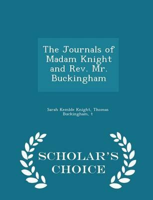 The Journals of Madam Knight and REV. Mr. Buckingham - Scholar's Choice Edition