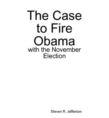 The Case to Fire Obama, with the November Election