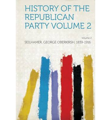 History of the Republican Party Volume 2