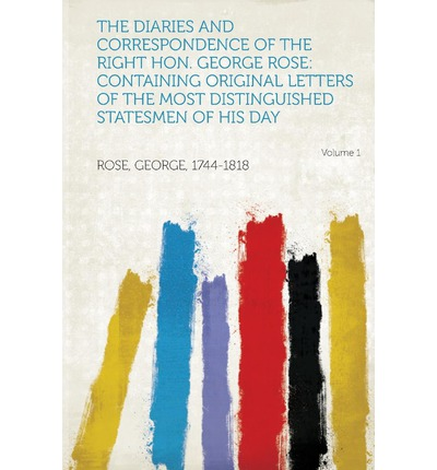 The Diaries and Correspondence of the Right Hon. George Rose