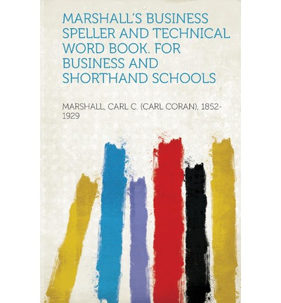 Marshall's Business Speller and Technical Word Book. for Business and Shorthand Schools
