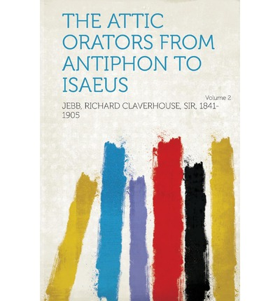 The Attic Orators from Antiphon to Isaeus Volume 2