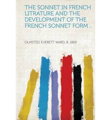 The Sonnet in French Litrature and the Development of the French Sonnet Form ..