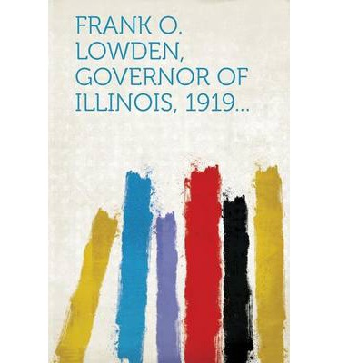 Frank O. Lowden, Governor of Illinois, 1919...