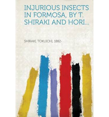 Injurious Insects in Formosa, by T. Shiraki and Hori...
