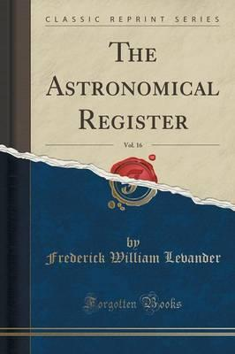 The Astronomical Register, Vol. 16 (Classic Reprint)