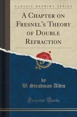 A Chapter on Fresnel's Theory of Double Refraction (Classic Reprint)