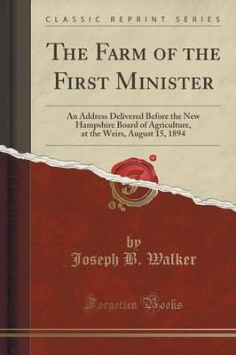 The Farm of the First Minister : An Address Delivered Before the New Hampshire Board of Agriculture, at the Weirs, August 15, 1894 (Classic Reprint)