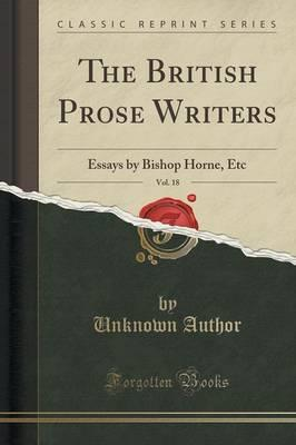 The British Prose Writers, Vol. 18 : Essays by Bishop Horne, Etc (Classic Reprint)