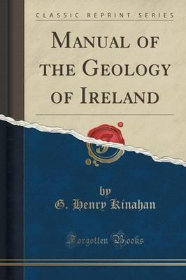 Manual of the Geology of Ireland (Classic Reprint)