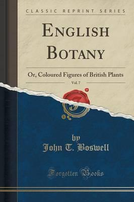 English Botany, Vol. 7 : Or, Coloured Figures of British Plants (Classic Reprint)