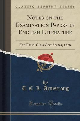Notes on the Examination Papers in English Literature : For Third-Class Certificates, 1878 (Classic Reprint)