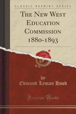 The New West Education Commission 1880-1893 (Classic Reprint)