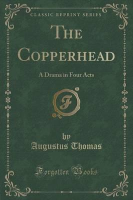 The Copperhead : A Drama in Four Acts (Classic Reprint)