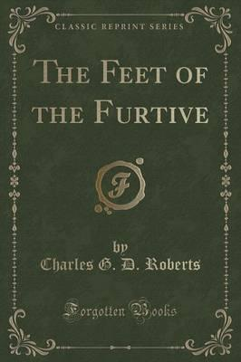 The Feet of the Furtive (Classic Reprint)