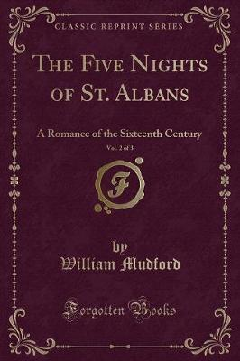 The Five Nights of St. Albans, Vol. 2 of 3 : A Romance of the Sixteenth Century (Classic Reprint)