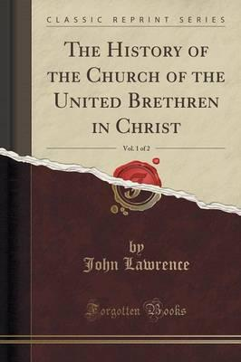 The History of the Church of the United Brethren in Christ, Vol. 1 of 2 (Classic Reprint)