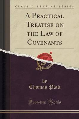 Descargar libros electrónicos pdf descargados A Practical Treatise on the Law of Covenants Classic Reprint by Thomas Platt PDF ePub