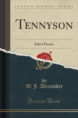 Tennyson : Select Poems (Classic Reprint)