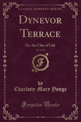 Dynevor Terrace, Vol. 1 of 2 : Or, the Clue of Life (Classic Reprint)