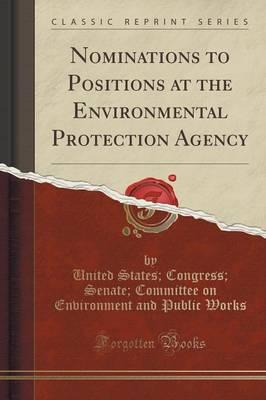 Nominations to Positions at the Environmental Protection Agency (Classic Reprint)