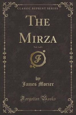 The Mirza, Vol. 1 of 3 (Classic Reprint)