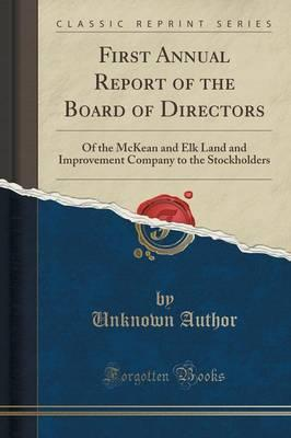 First Annual Report of the Board of Directors : Of the McKean and Elk Land and Improvement Company to the Stockholders (Classic Reprint)