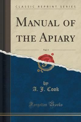Manual of the Apiary, Vol. 5 (Classic Reprint)