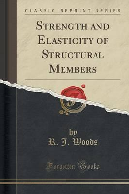 Strength and Elasticity of Structural Members (Classic Reprint)
