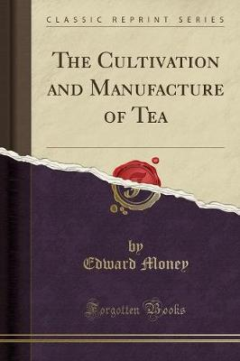 The Cultivation and Manufacture of Tea (Classic Reprint)