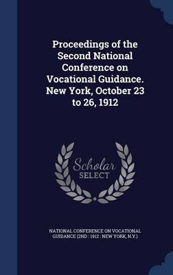 Proceedings of the Second National Conference on Vocational Guidance. New York, October 23 to 26, 1912