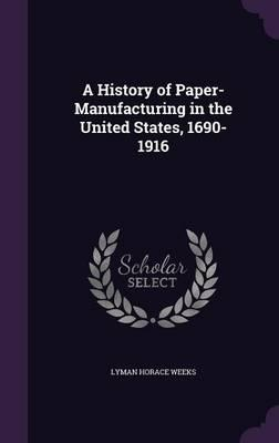 A History of Paper-Manufacturing in the United States, 1690-1916