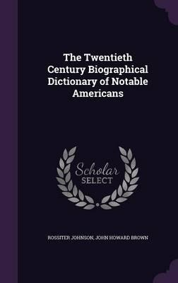 The Twentieth Century Biographical Dictionary of Notable Americans
