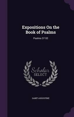 Expositions on the Book of Psalms : Psalms 37-52