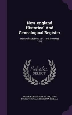 New-England Historical and Genealogical Register : Index of Subjects, Vol. 1-50, Volumes 1-50