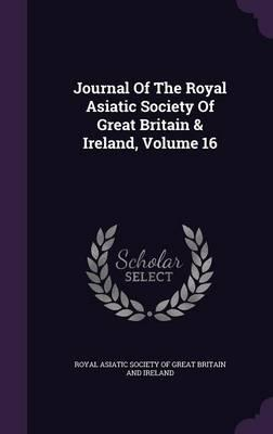 Journal of the Royal Asiatic Society of Great Britain & Ireland, Volume 16