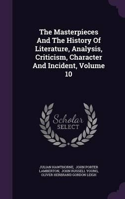 The Masterpieces and the History of Literature, Analysis, Criticism, Character and Incident, Volume 10