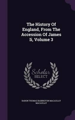 The History of England, from the Accession of James II, Volume 3