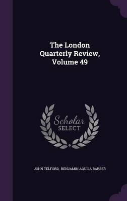 The London Quarterly Review, Volume 49