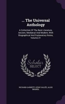 ... the Universal Anthology : A Collection of the Best Literature, Ancient, Mediaeval and Modern, with Biographical and Explanatory Notes, Volume 21