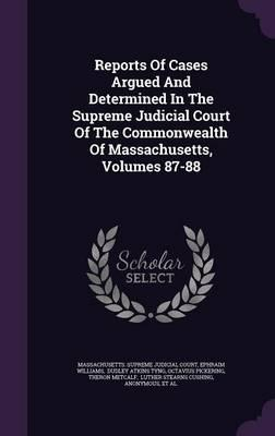 Reports of Cases Argued and Determined in the Supreme Judicial Court of the Commonwealth of Massachusetts, Volumes 87-88