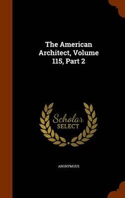 The American Architect, Volume 115, Part 2