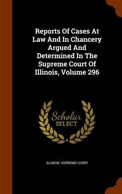 Reports of Cases at Law and in Chancery Argued and Determined in the Supreme Court of Illinois, Volume 296