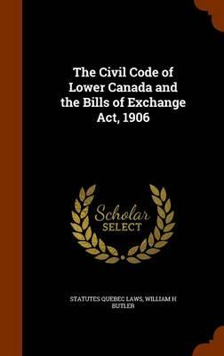 The Civil Code of Lower Canada and the Bills of Exchange ACT, 1906